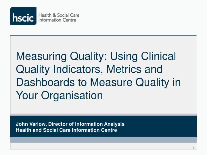 Measuring Quality: Using Clinical Quality Indicators, Metrics and Dashboards to Measure Quality in