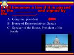 a bill becomes a law if it is passed by the and signed by the