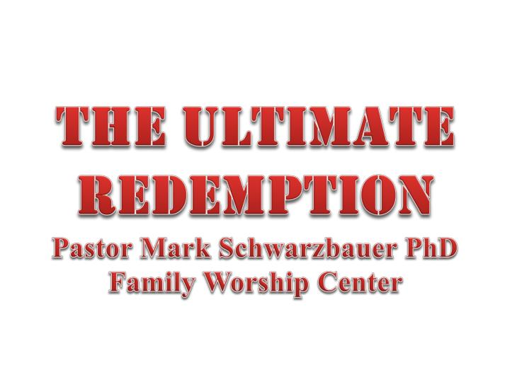 The ultimate redemption pastor mark schwarzbauer phd family worship center