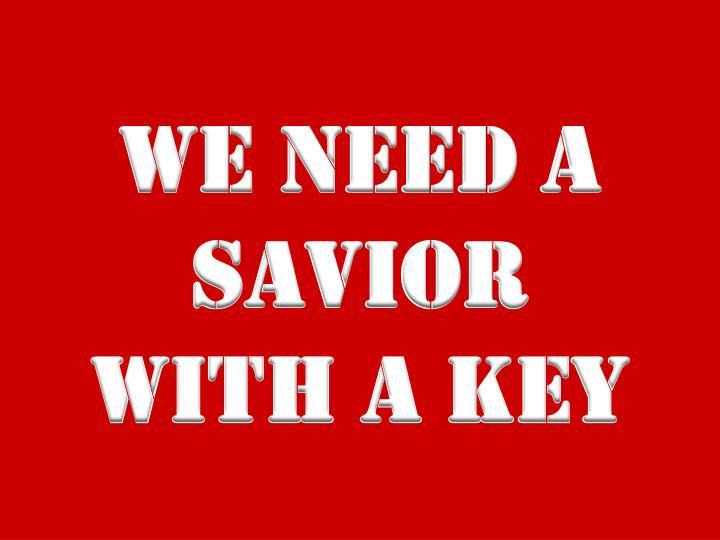 We need a savior with a key