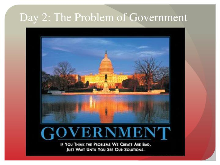 Day 2: The Problem of Government