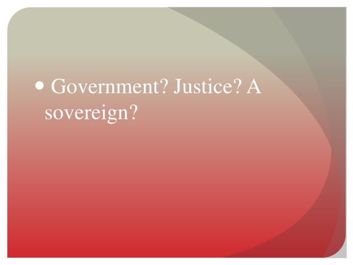 Government? Justice? A sovereign?