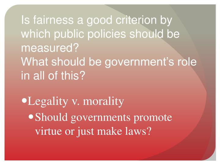 Is fairness a good criterion by which public policies should be measured?