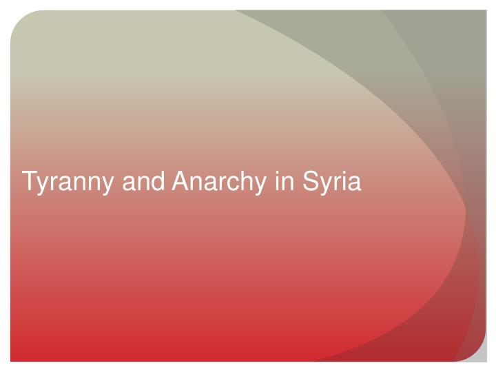 Tyranny and Anarchy in Syria