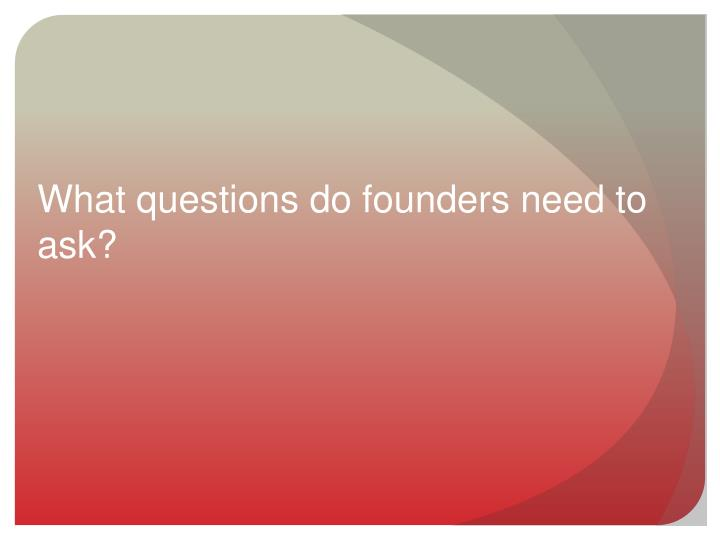 What questions do founders need to ask?