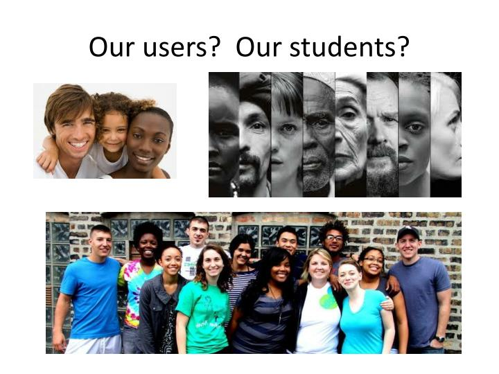 Our users?  Our students?