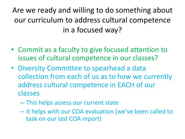 Are we ready and willing to do something about our curriculum to address cultural competence in a focused way?