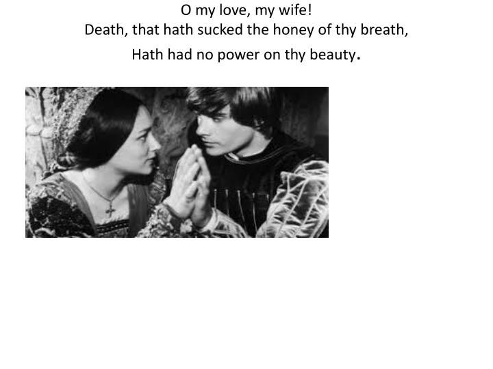 O my love, my wife!