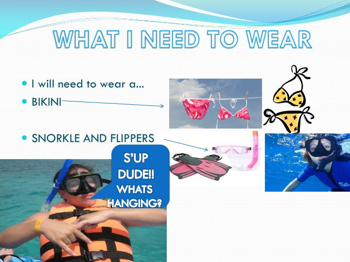 WHAT I NEED TO WEAR
