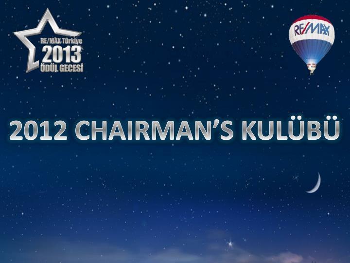 2012 CHAIRMAN'S KULÜBÜ