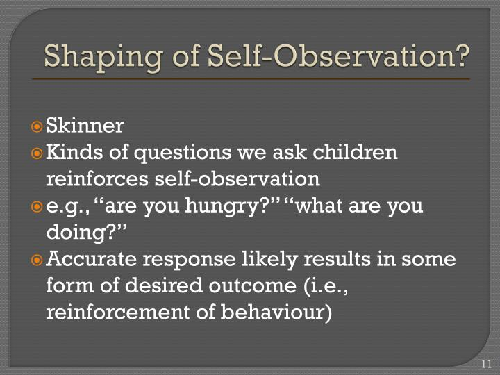 Shaping of Self-Observation?