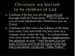 christians are blessed to be children of god