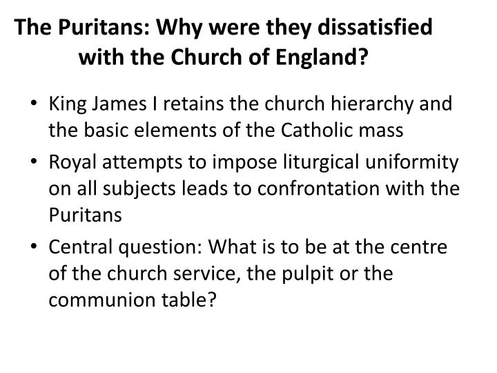 The Puritans: Why were they dissatisfied with the Church of England?