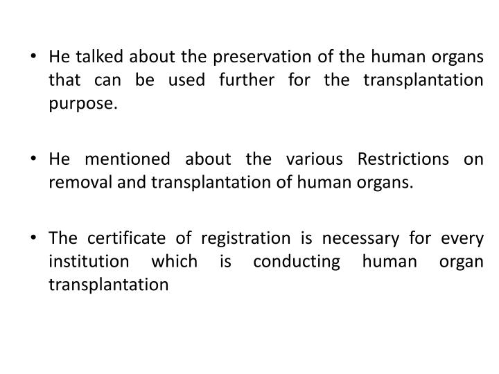 He talked about the preservation of the human organs that can be used further for the transplantation purpose.