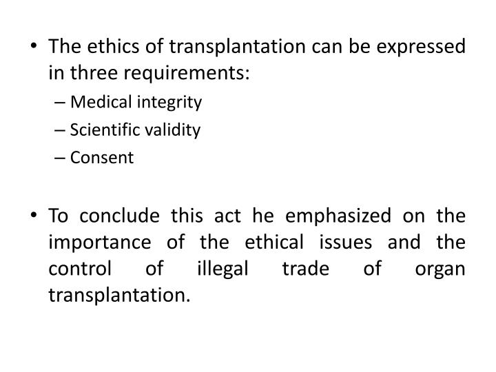The ethics of transplantation can be expressed in three requirements: