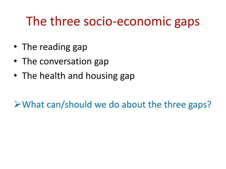 The three socio-economic gaps