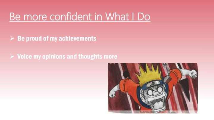 Be more confident in What I Do