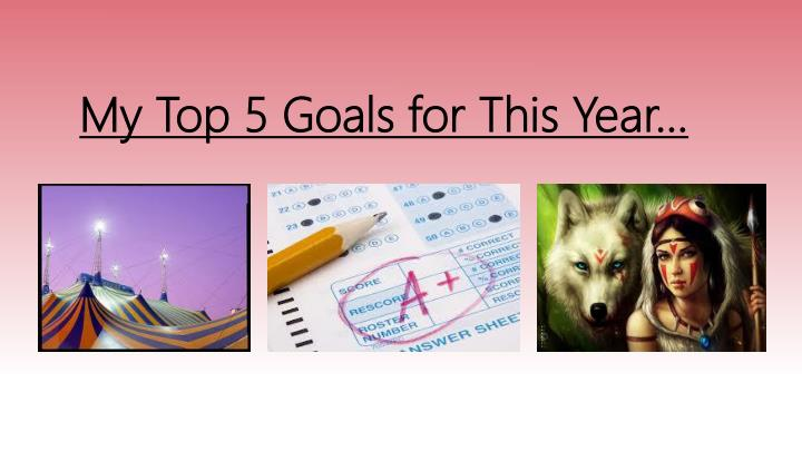 My Top 5 Goals for This Year…