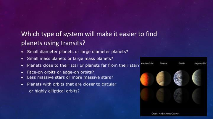 Which type of system will make it easier to find planets using transits?