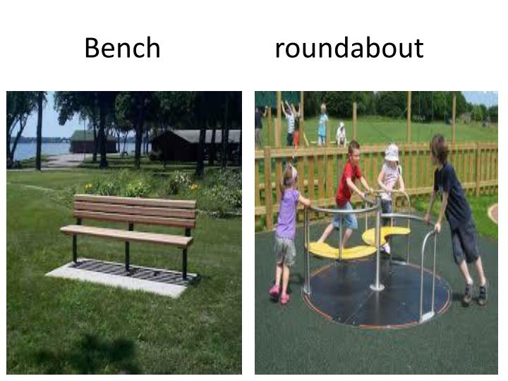 Bench                roundabout