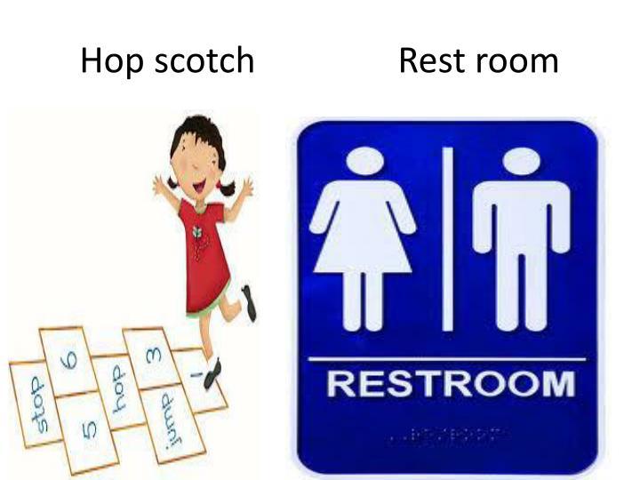 Hop scotch                Rest room