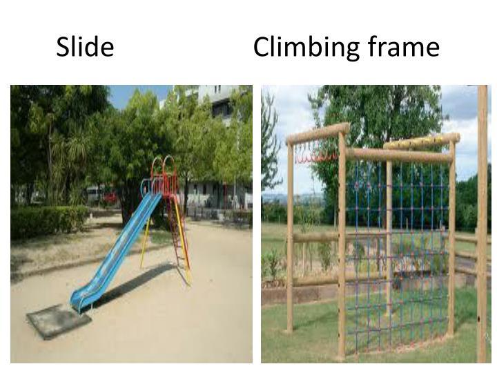 Slide                    Climbing frame