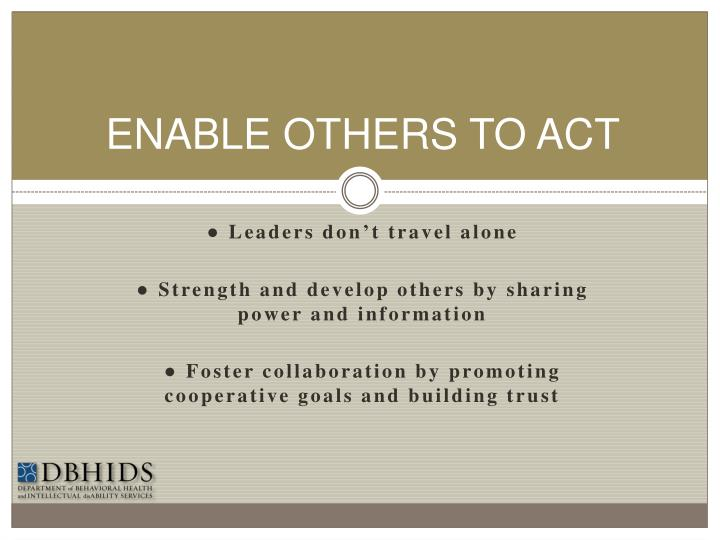 ENABLE OTHERS TO ACT
