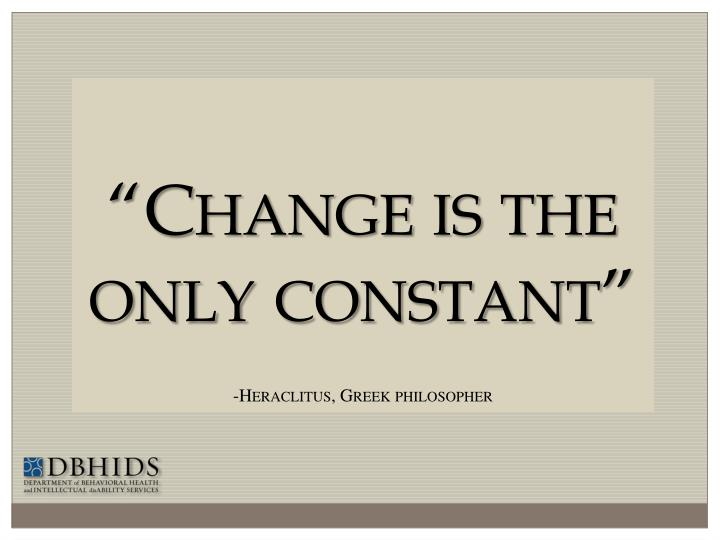 """Change is the only constant"""