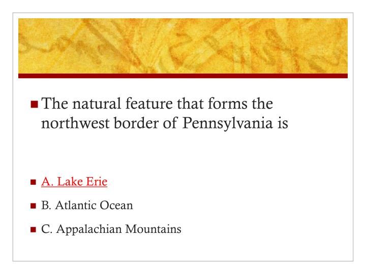 The natural feature that forms the northwest border of Pennsylvania is