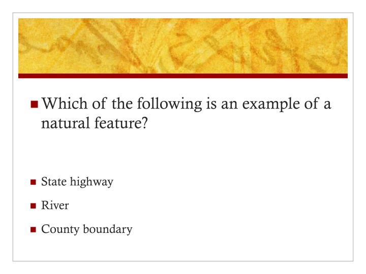 Which of the following is an example of a natural feature?