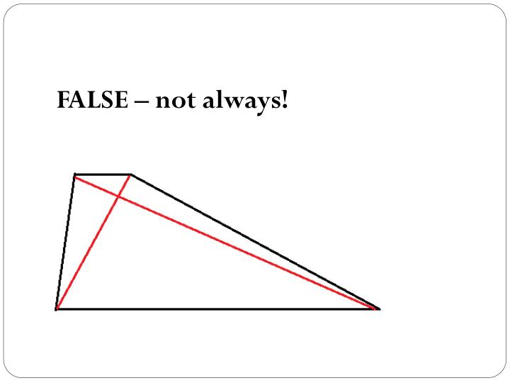 FALSE – not always!