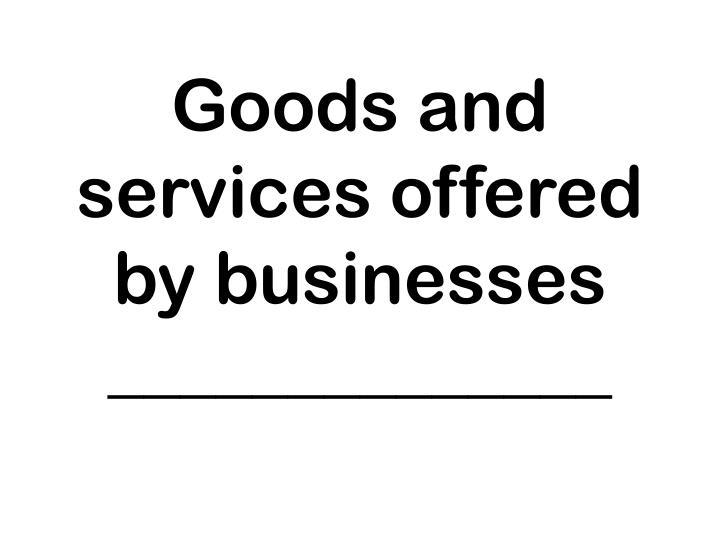 Goods and services offered by businesses
