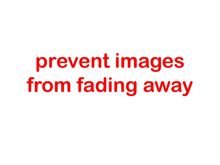 prevent images  from fading away