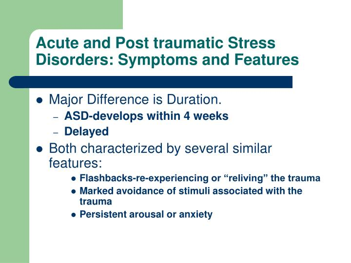 Acute and Post traumatic Stress Disorders: Symptoms and Features