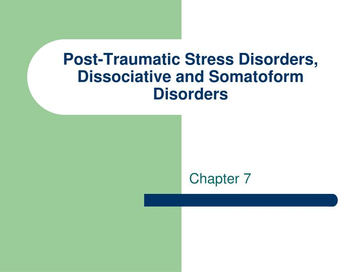 Post traumatic stress disorders dissociative and somatoform disorders