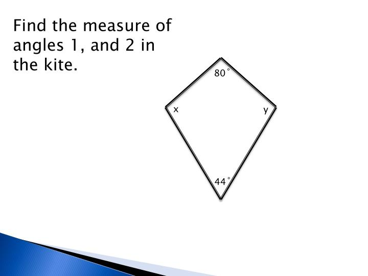 Find the measure of angles 1, and 2 in the kite.