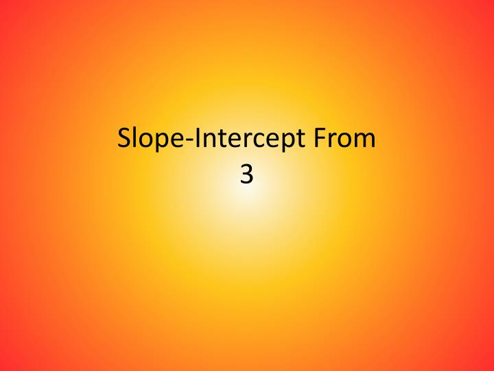 Slope intercept from 3