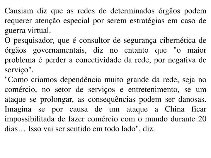 Cansiam diz que as redes de determinados rgos podem requerer ateno especial por serem estratgias em caso de guerra virtual.