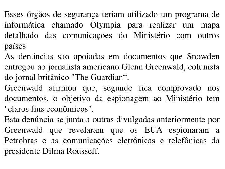 Esses órgãos de segurança teriam utilizado um programa de informática chamado Olympia para realizar um mapa detalhado das comunicações do Ministério com outros países.