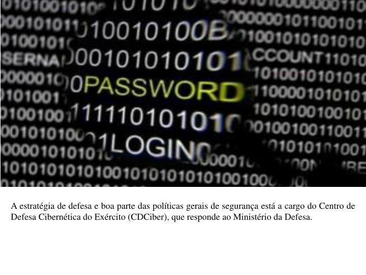 A estratgia de defesa e boa parte das polticas gerais de segurana est a cargo do Centro de Defesa Ciberntica do Exrcito (