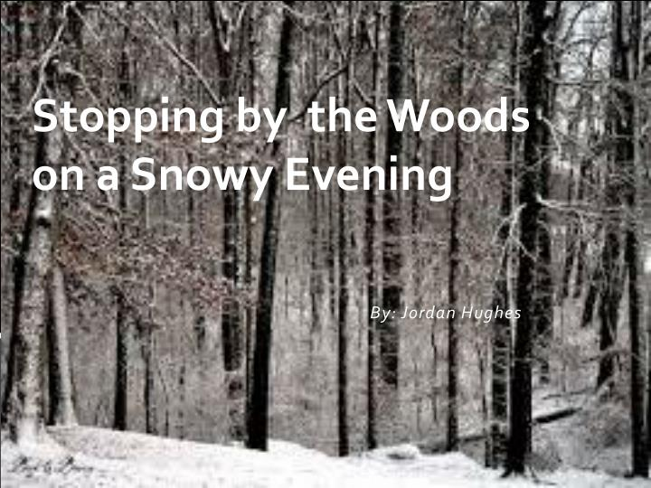 essay stopping by woods on a snowy evening Robert frost uses metaphor and symbolism extensively in 'stopping by woods on a snowy evening', developing deeper and more complex meanings from a superficially.
