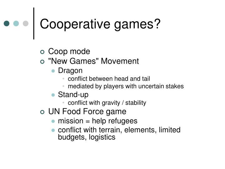 Cooperative games?