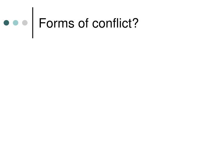 Forms of conflict?