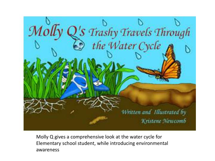 Molly Q gives a comprehensive look at the water cycle for Elementary school student, while introduci...