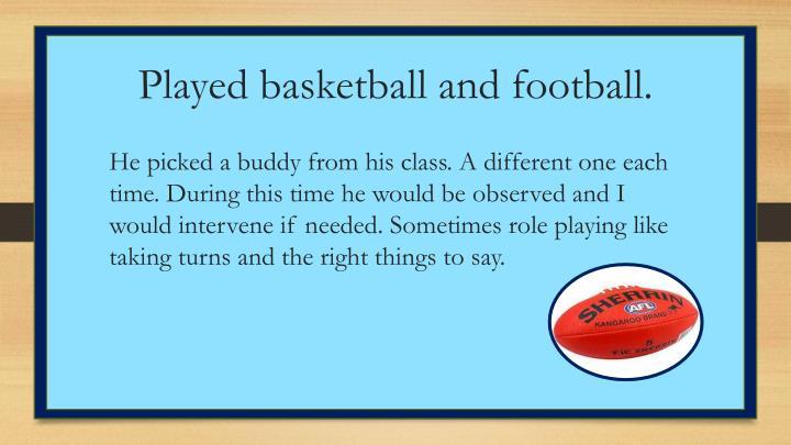 Played basketball and football.