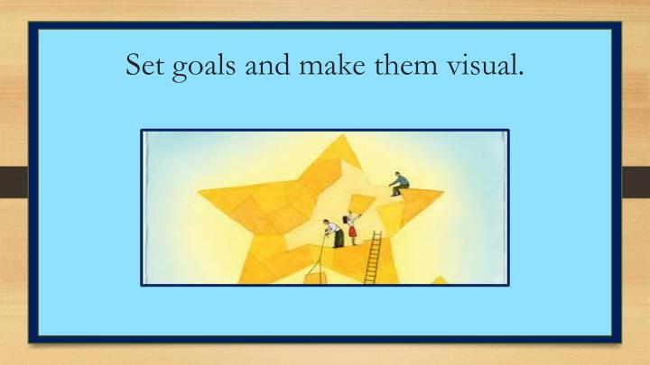 Set goals and make them visual.