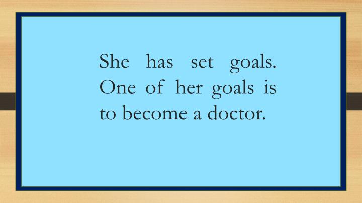 She has set goals. One of her goals is to become a doctor.