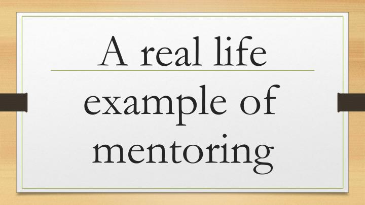 A real life example of mentoring