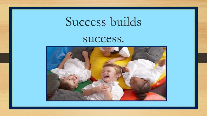 Success builds success.