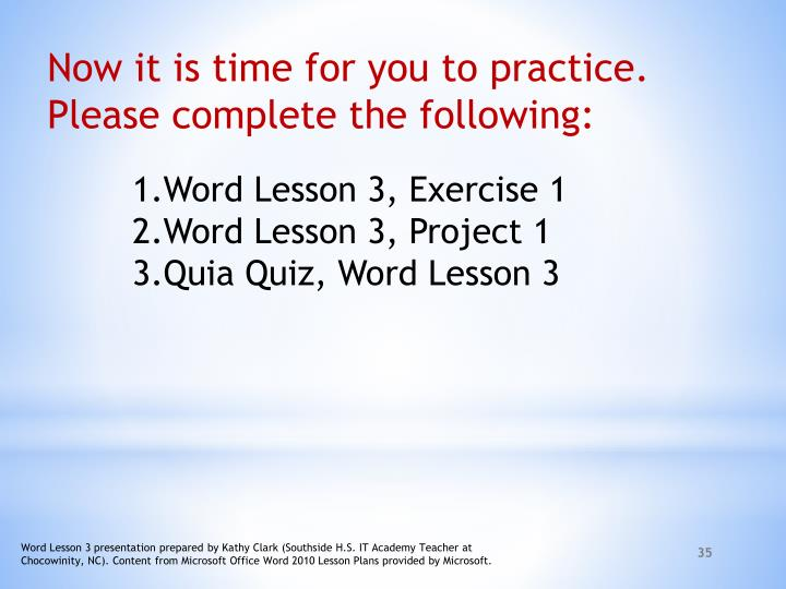 Now it is time for you to practice. Please complete the following: